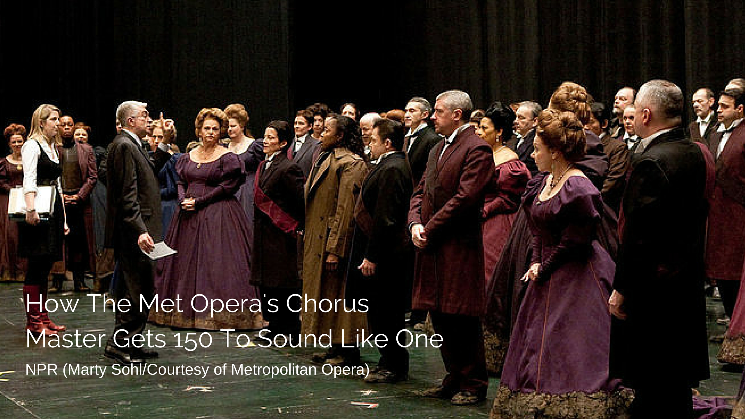 How The Met Opera's Chorus Master Gets 150 To Sound Like One