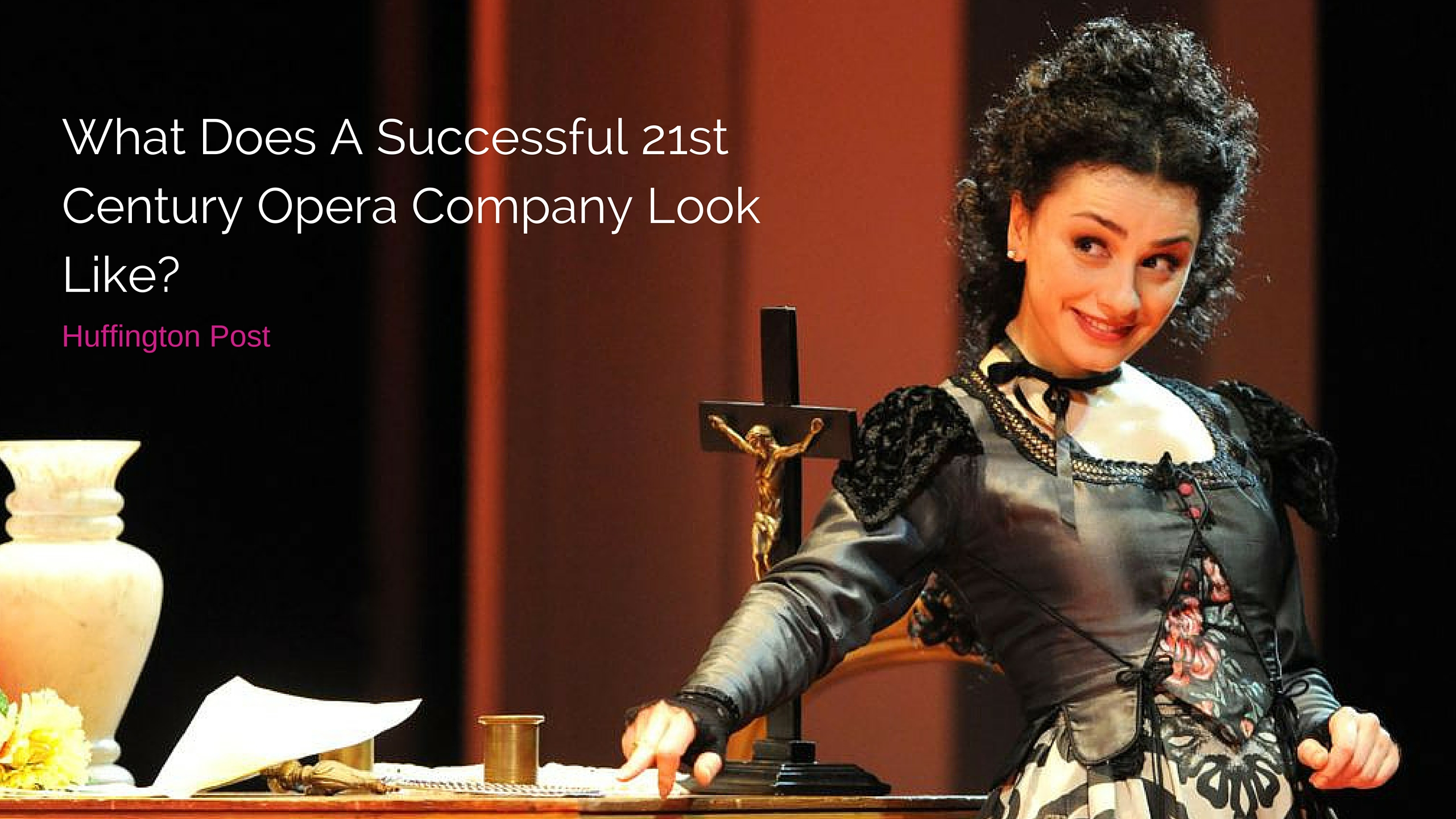 What Does A Successful 21st Century Opera Company Look Like?