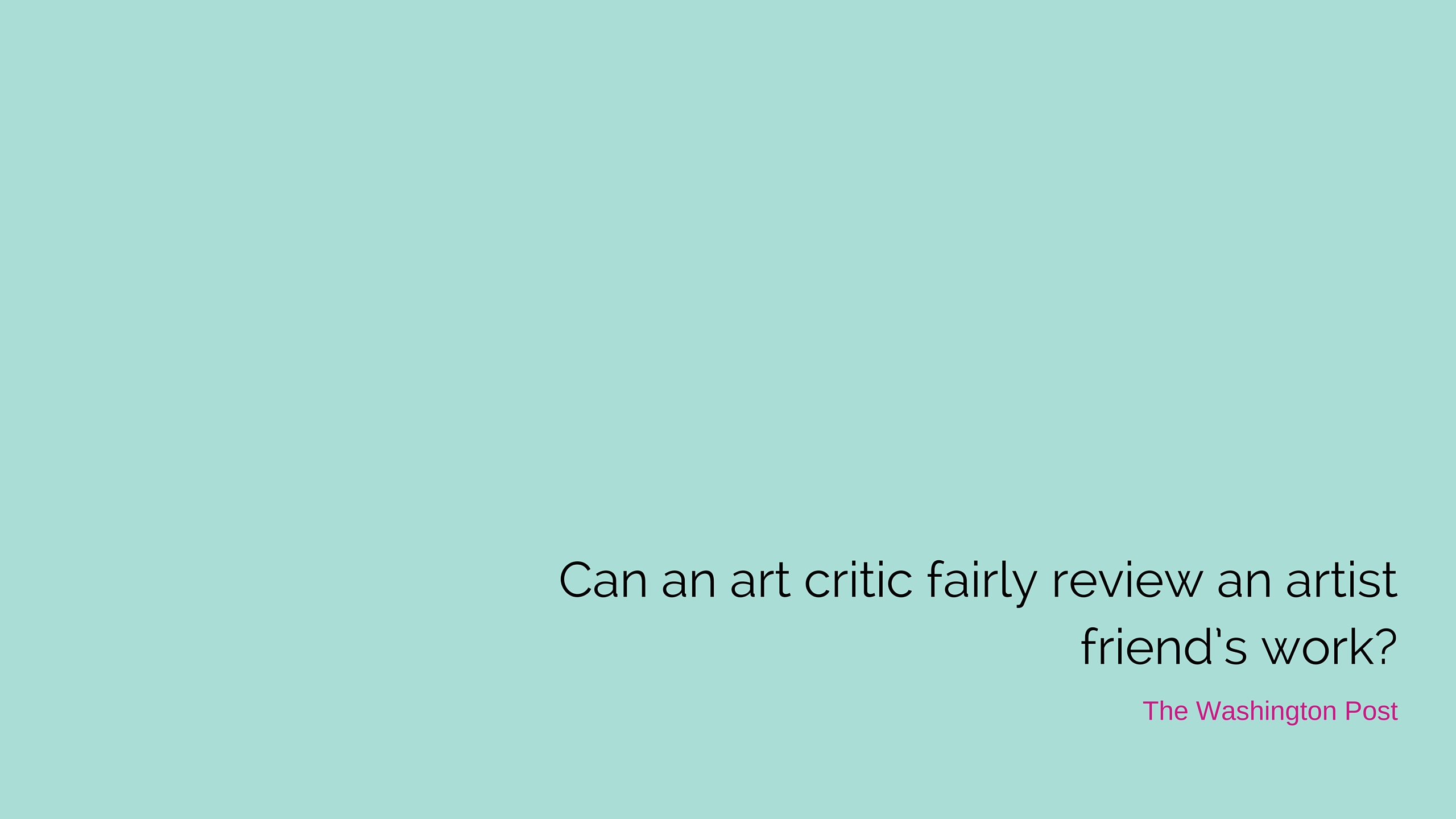 Can an art critic fairly review an artist friend's work?